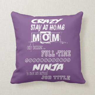 Crazy Stay At Home Mom Cushion