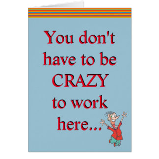 Crazy To Work Here Office Humour Card
