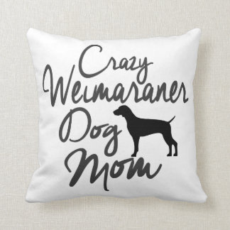Crazy Weimaraner Dog Mom Cushion
