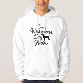 Crazy Weimaraner Dog Mom Hoodie
