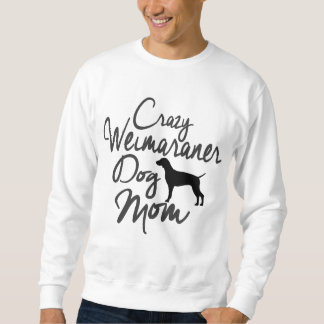 Crazy Weimaraner Dog Mom Sweatshirt