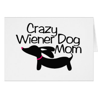 Crazy Wiener Dog Mom Doxie Note Greeting Card