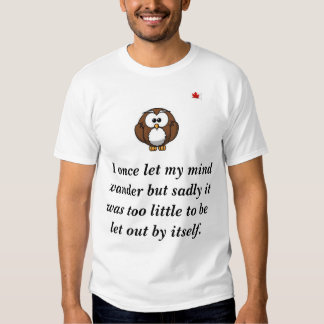 CrazyCrap I once let my mind wander T Shirts