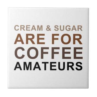 Cream & Sugar are for Coffee Amateurs - Joke Small Square Tile