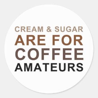 Cream & Sugar are for Coffee Amateurs - Joke Round Sticker