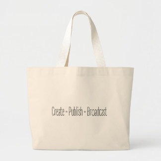 """CREATE  •  PUBLISH  •  BROADCAST"", text, CREATE, Large Tote Bag"