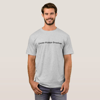 """CREATE • PUBLISH • BROADCAST"", text T-Shirt"