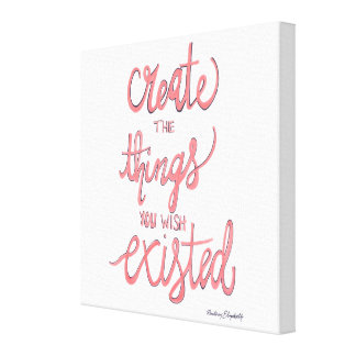 Create The Things You Wish Existed Canvas Print