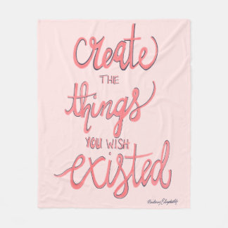 Create The Things You Wish Existed Fleece Blanket
