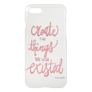 Create The Things You Wish Existed iPhone 8/7 Case