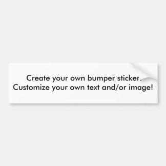 Create your own bumper sticker! bumper sticker