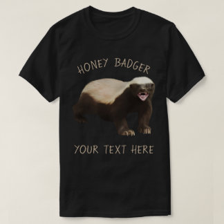 Create your own Honey Badger funny tee
