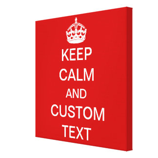 Create Your Own Keep Calm and Carry On Custom Canvas Prints
