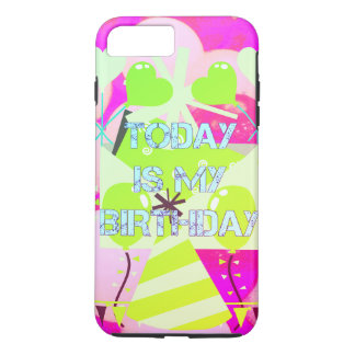 Create Your Own Today is My Birthday iPhone 7 Plus Case