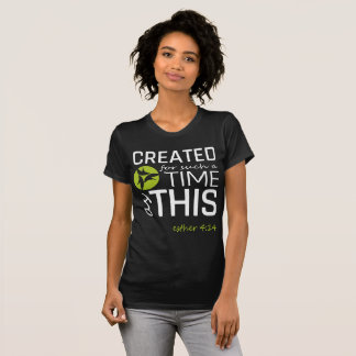 Created for Such a Time as This!  - It Works T-Shirt