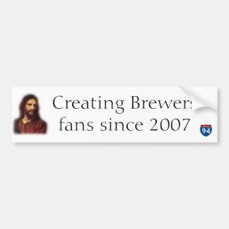Creating Brewers fans since 2007 Car Bumper Sticker