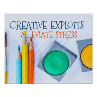 Creative Exploits Alleviate Stress Poster