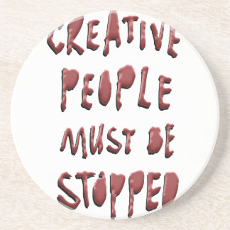 CREATIVE PEOPLE MUST BE STOPPED BEVERAGE COASTERS