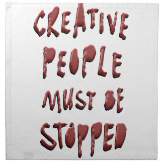 CREATIVE PEOPLE MUST BE STOPPED NAPKIN