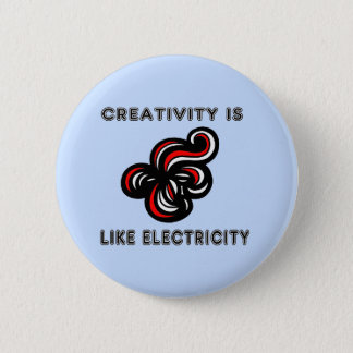"""""""Creativity is Like Electricity"""" Round Button"""
