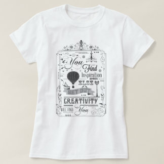 Creativity Will Find You T-Shirt
