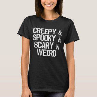 Creepy Spooky Scary and Weird Halloween T-Shirt