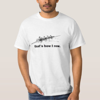 CREW ROWER 'THAT'S HOW I ROW' FUNNY SCULLER T-Shirt