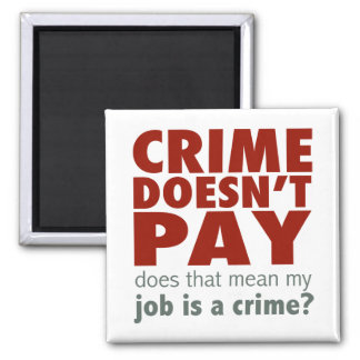 Crime Doesn't Pay Magnet