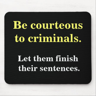 Criminal Lawyer Gift - Funny Law Enforcement Quote Mouse Pad