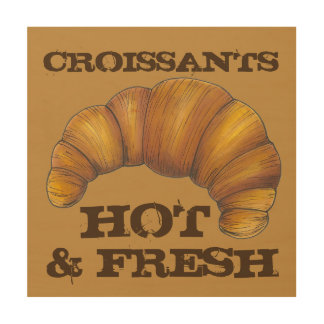 Croissants Hot and Fresh French Bakery Pastry Food Wood Wall Art