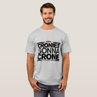 Cronies Gonna Crone (Men's T-Shirt) T-Shirt
