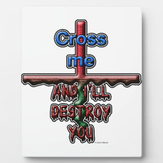 Cross me...and I'll destroy you Plaque