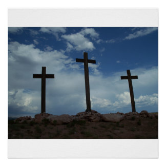 Crosses at Calvary Crucifixion Jesus Christ Art Poster