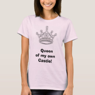 Crown,   Queen of my own Castle! T-Shirt