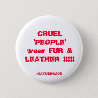 CRUEL 'PEOPLE' wear FUR & LEATHER !!!!!, -KATUS... 6 Cm Round Badge