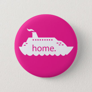 Cruise Ship Home - hot pink 6 Cm Round Badge