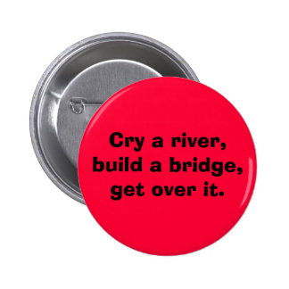 Cry a river 6 cm round badge