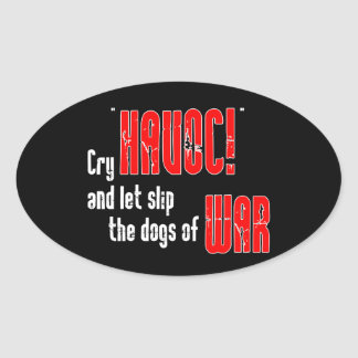 """Cry """"Havoc!"""" and Let Slip the Dogs of War Oval Sticker"""