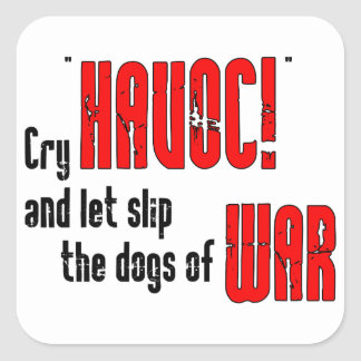 """Cry """"Havoc!"""" and Let Slip the Dogs of War Square Sticker"""