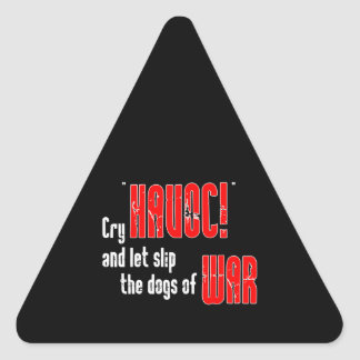 "Cry ""Havoc!"" and Let Slip the Dogs of War Triangle Sticker"