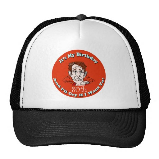 Cry If I Want To 80th Birthday Gifts Trucker Hats