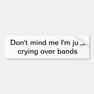 crying over bands bumper sticker
