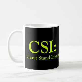CSI Can t Stand Idiots Mugs