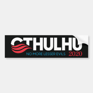 Cthulhu for President 2020 No More Lesser Evils Bumper Sticker
