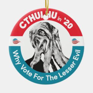 Cthulhu for President in '20 Ceramic Ornament