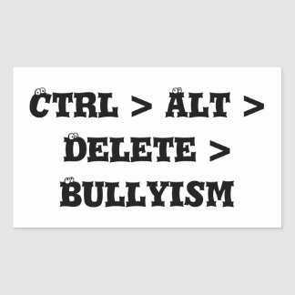 Ctrl > Alt > Delete > Bullyism - Anti Bully Rectangular Sticker