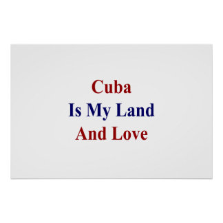 Cuba Is My Land And Love Poster