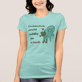 Cuddle you so hard T-Shirt
