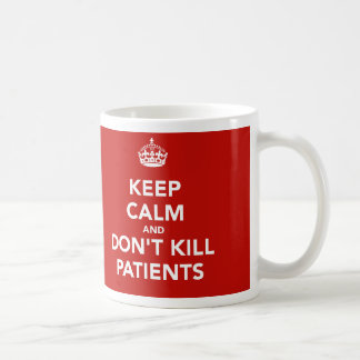 "Cup ""Keep calm and dont kill patients """