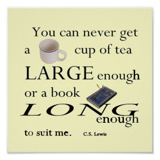 Cup of Tea large enough - C.S. Lewis Posters